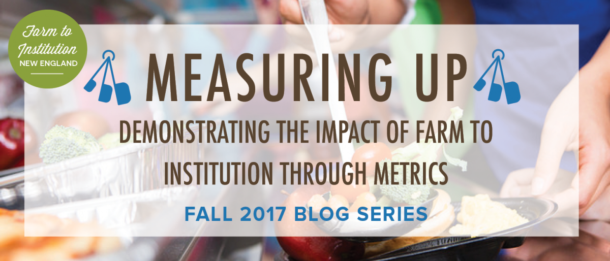 Measuring Up: Demonstrating the Impact of Farm to Institution through Metrics, Fall 2017 Blog Series - FINE