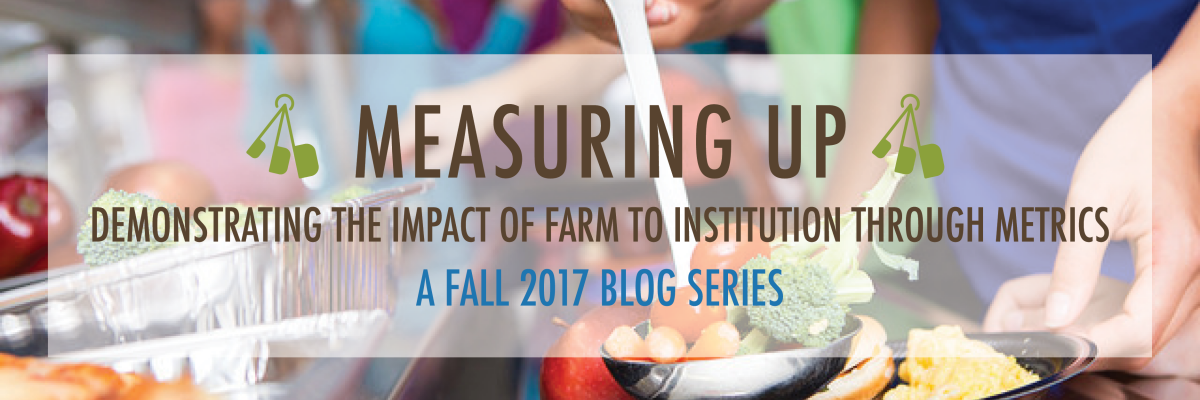 Measuring Up: Demonstrating the Impact of Farm to Institution Through Metrics, A Fall 2017 Blog Series