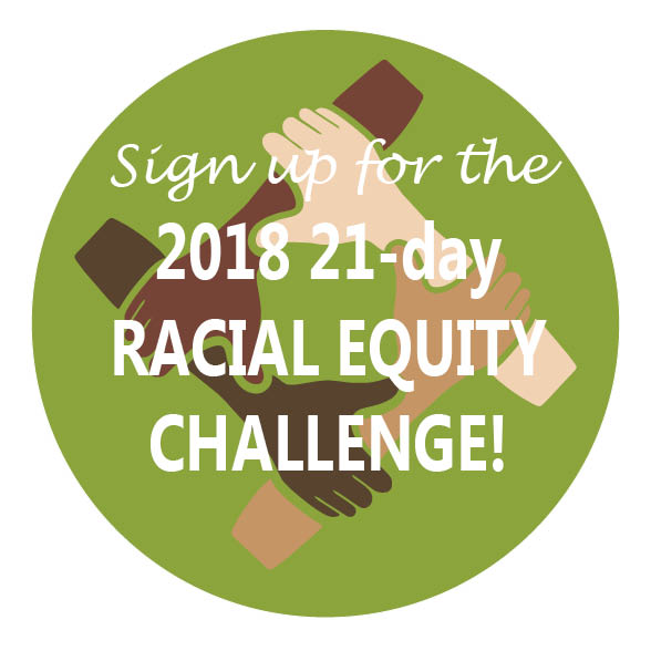 Sign up for the 2018 21-day Racial Equity Challenge!